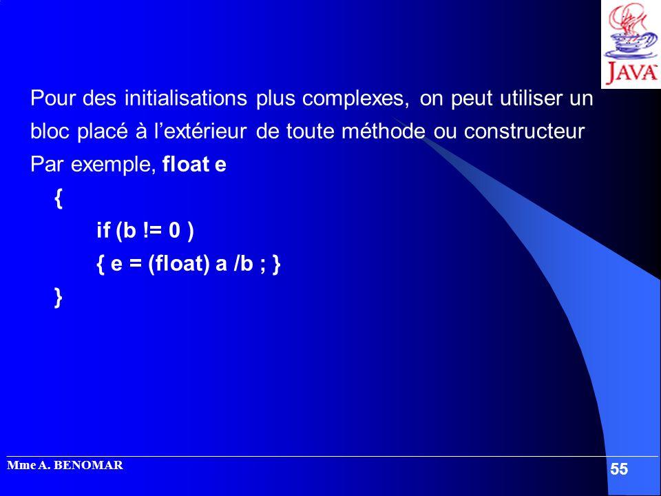 Pour des initialisations plus complexes, on peut utiliser un bloc placé à l'extérieur de toute méthode ou constructeur