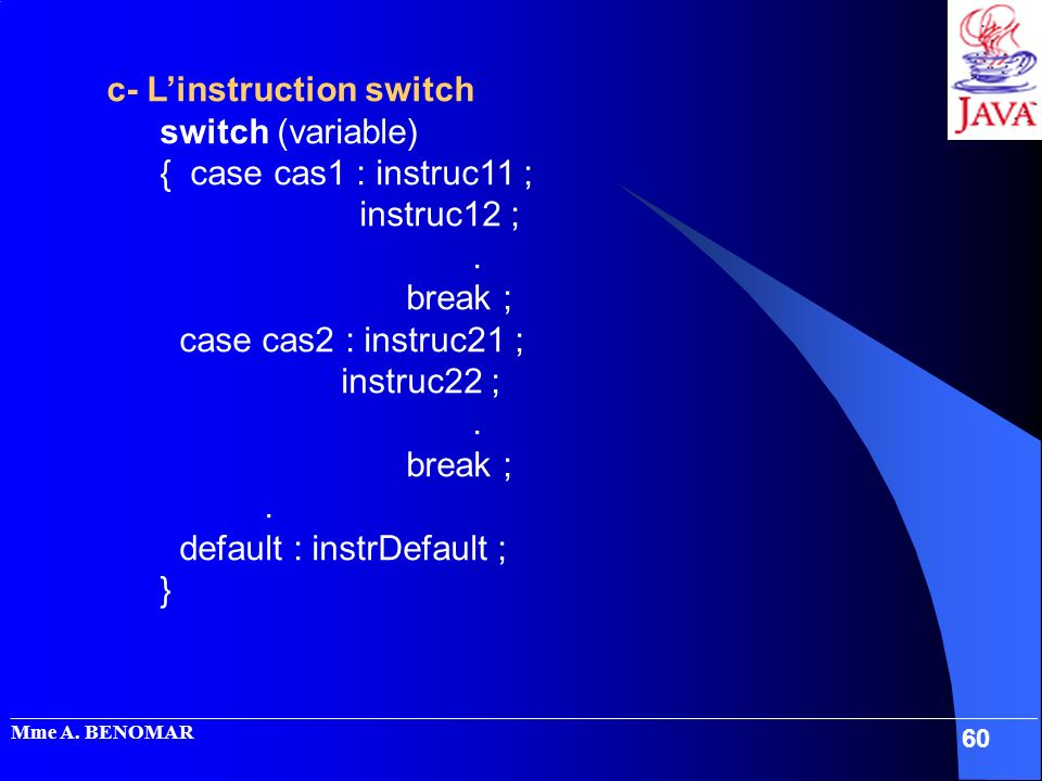 c- L'instruction switch switch (variable) { case cas1 : instruc11 ;