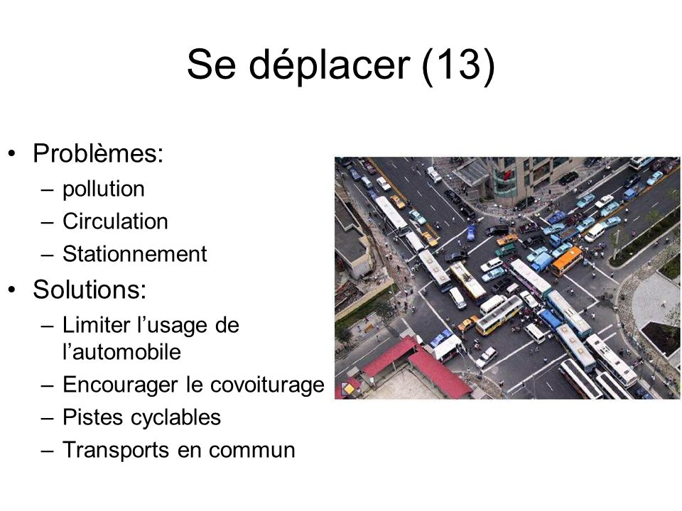 Se déplacer (13) Problèmes: Solutions: pollution Circulation