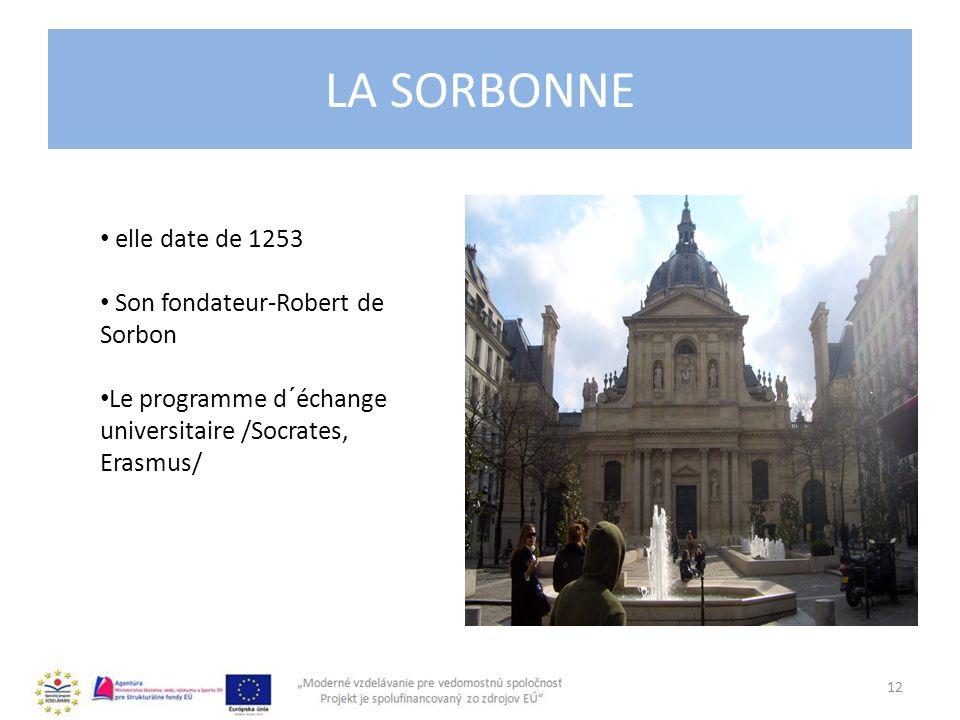 LA SORBONNE elle date de 1253 Son fondateur-Robert de Sorbon