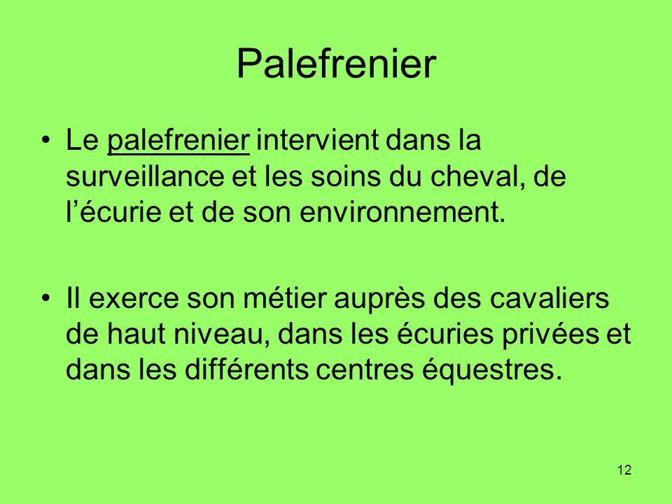Palefrenier Le palefrenier intervient dans la surveillance et les soins du cheval, de l'écurie et de son environnement.