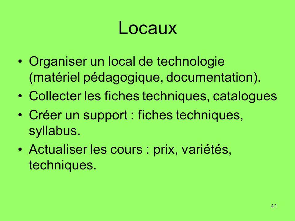 Locaux Organiser un local de technologie (matériel pédagogique, documentation). Collecter les fiches techniques, catalogues.