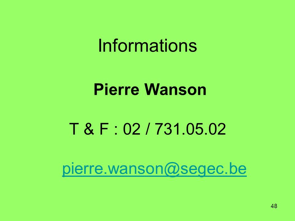 Informations Pierre Wanson T & F : 02 / 731. 05. 02 pierre