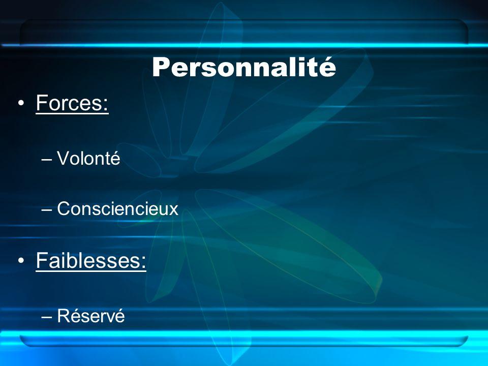 Personnalité Forces: Volonté Consciencieux Faiblesses: Réservé