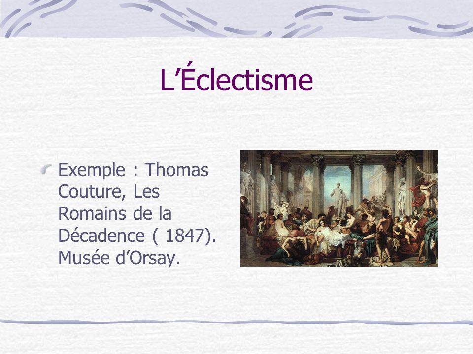 L'Éclectisme Exemple : Thomas Couture, Les Romains de la Décadence ( 1847). Musée d'Orsay.