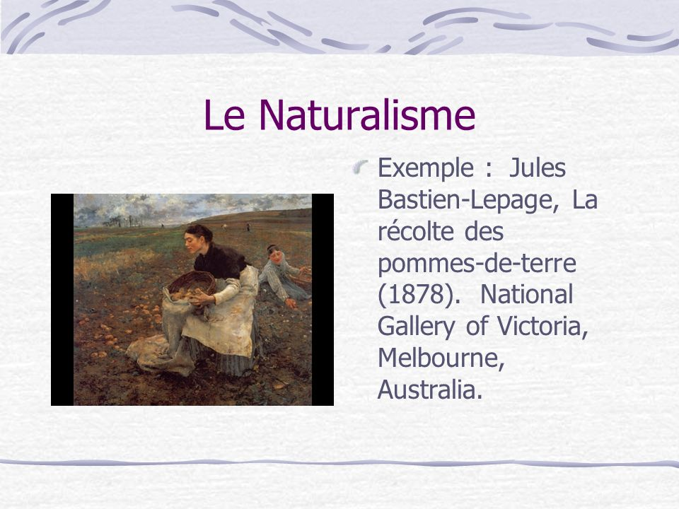 Le Naturalisme Exemple : Jules Bastien-Lepage, La récolte des pommes-de-terre (1878).