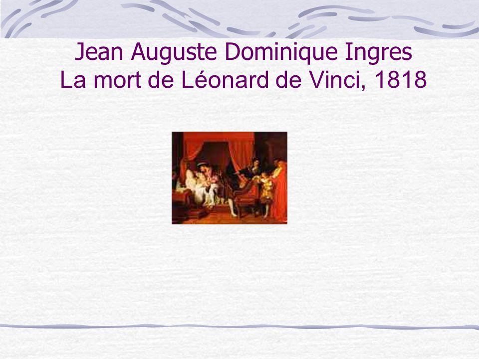 Jean Auguste Dominique Ingres La mort de Léonard de Vinci, 1818