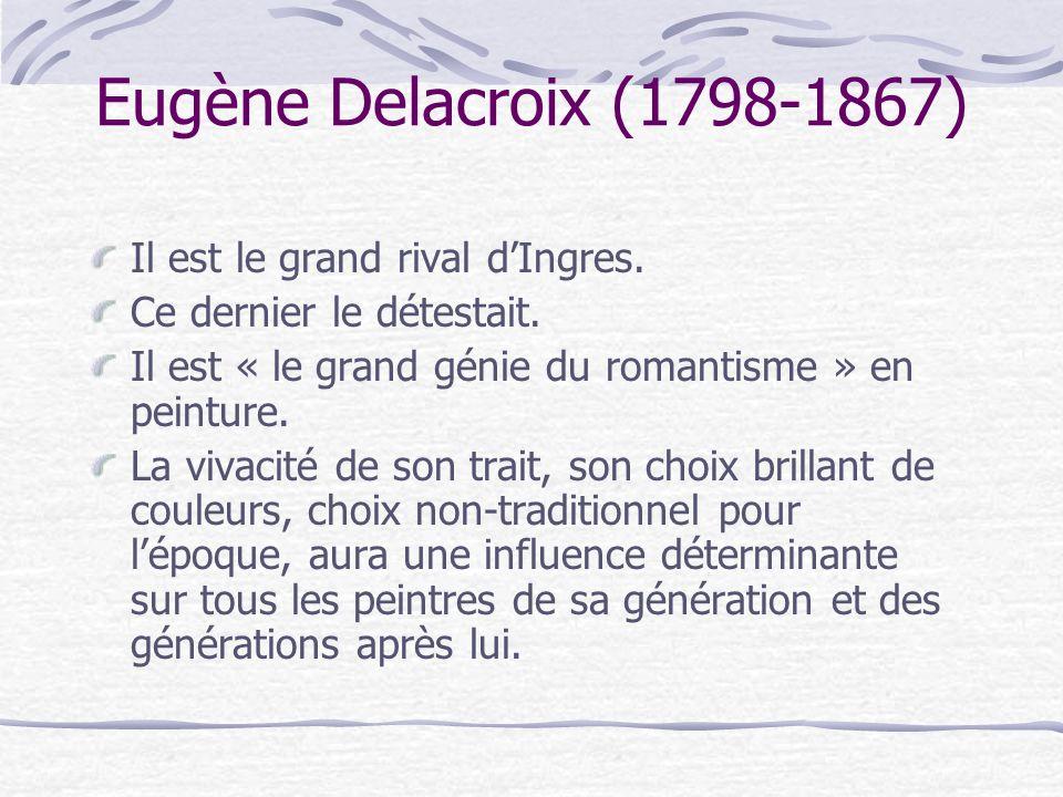 Eugène Delacroix (1798-1867) Il est le grand rival d'Ingres.