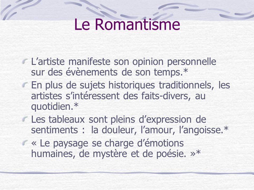 Le Romantisme L'artiste manifeste son opinion personnelle sur des évènements de son temps.*