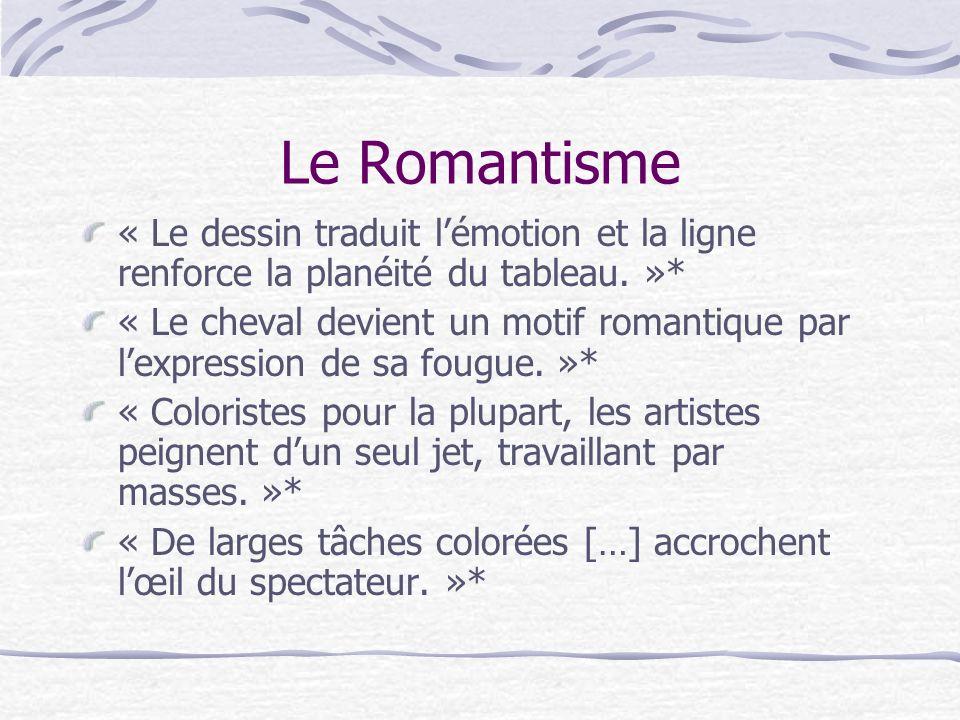 Le Romantisme « Le dessin traduit l'émotion et la ligne renforce la planéité du tableau. »*