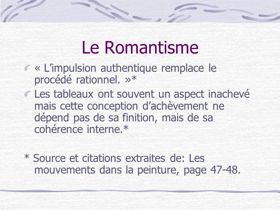 Le Romantisme « L'impulsion authentique remplace le procédé rationnel. »*