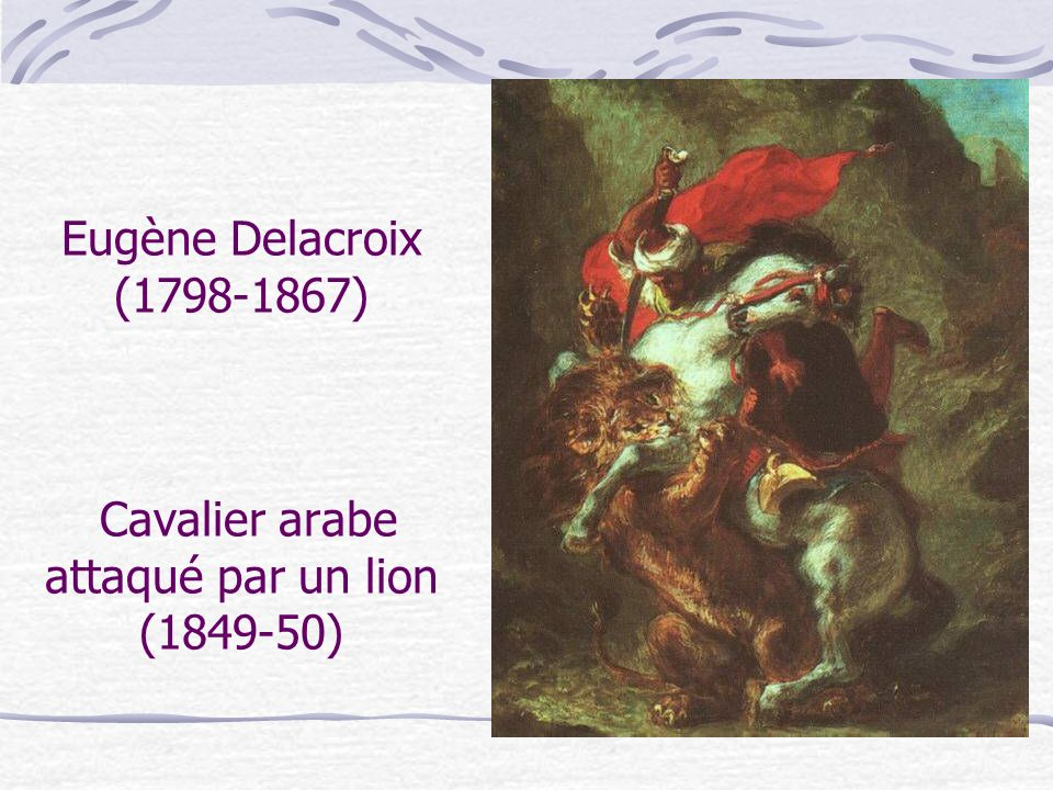 Eugène Delacroix (1798-1867) Cavalier arabe attaqué par un lion (1849-50)