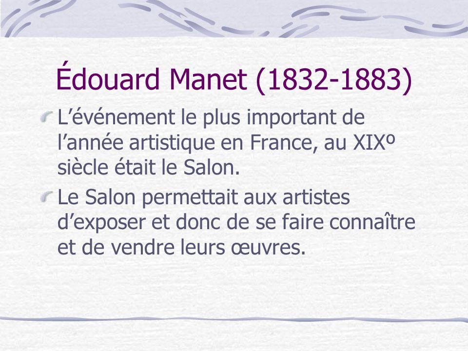 Édouard Manet (1832-1883) L'événement le plus important de l'année artistique en France, au XIXº siècle était le Salon.