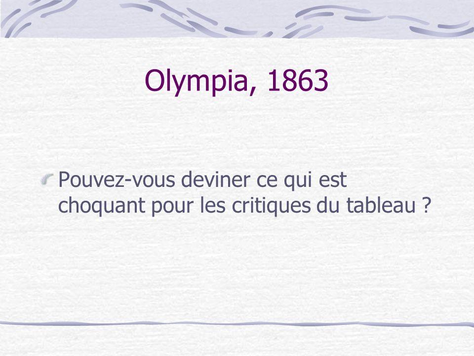 Olympia, 1863 Pouvez-vous deviner ce qui est choquant pour les critiques du tableau