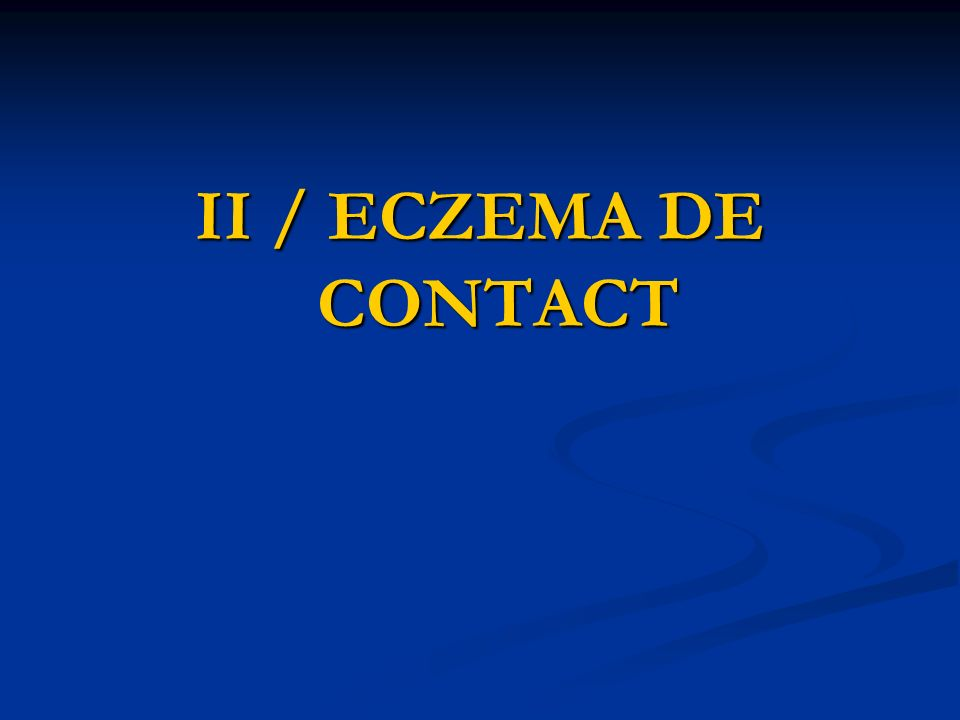 II / ECZEMA DE CONTACT