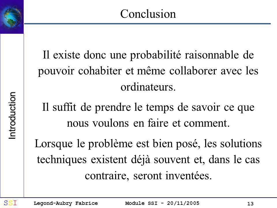 Conclusion Il existe donc une probabilité raisonnable de pouvoir cohabiter et même collaborer avec les ordinateurs.