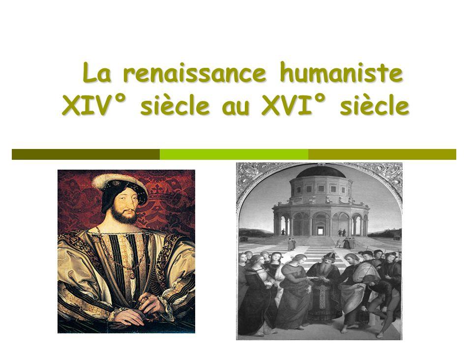 La renaissance humaniste XIV° siècle au XVI° siècle