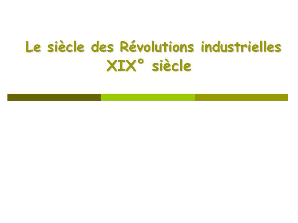 Le siècle des Révolutions industrielles XIX° siècle