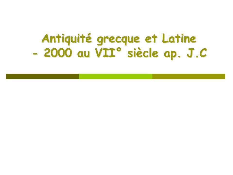 Antiquité grecque et Latine - 2000 au VII° siècle ap. J.C