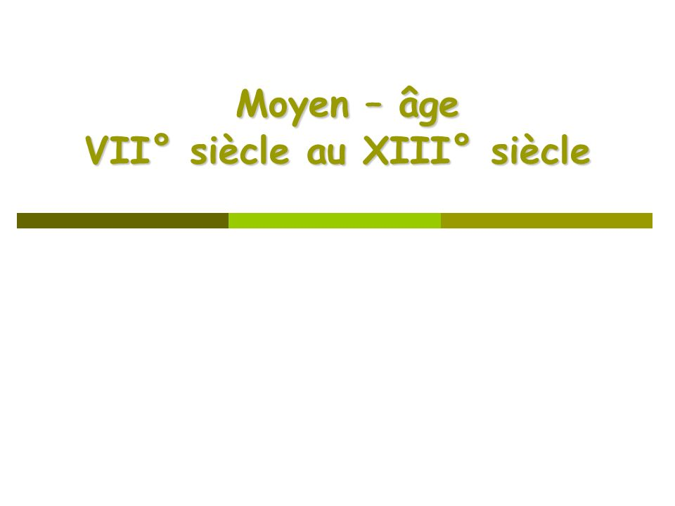 Moyen – âge VII° siècle au XIII° siècle