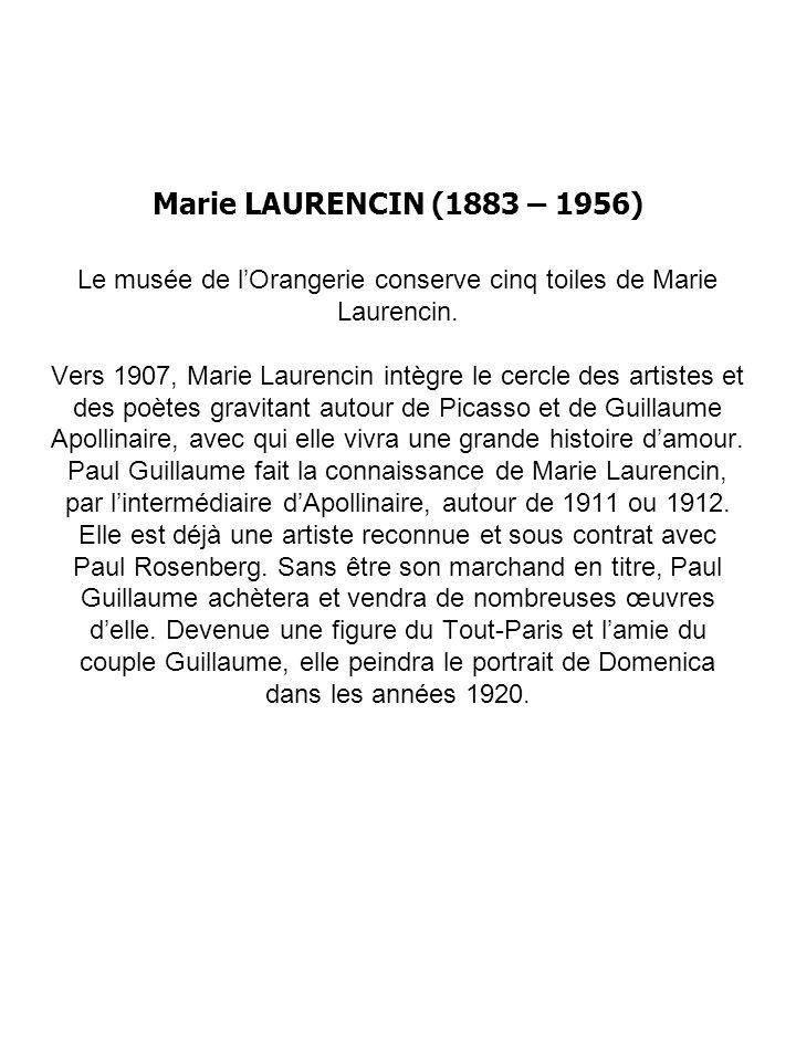 Marie LAURENCIN (1883 – 1956) Le musée de l'Orangerie conserve cinq toiles de Marie Laurencin.