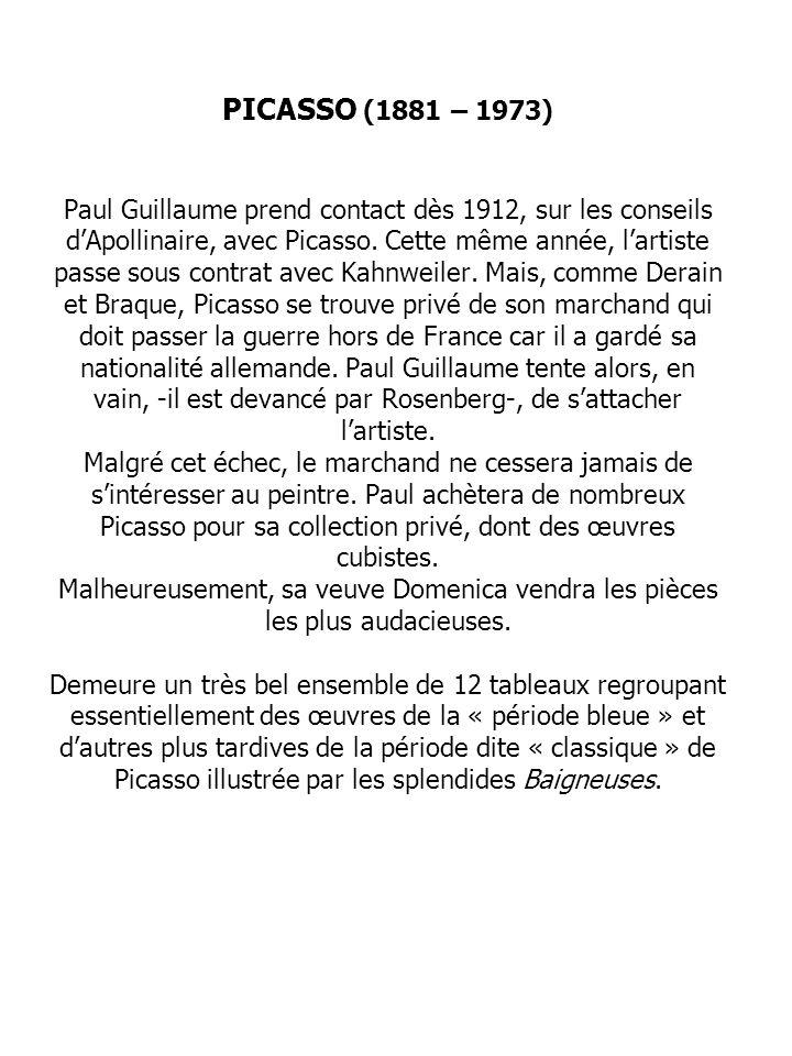 PICASSO (1881 – 1973) Paul Guillaume prend contact dès 1912, sur les conseils d'Apollinaire, avec Picasso.