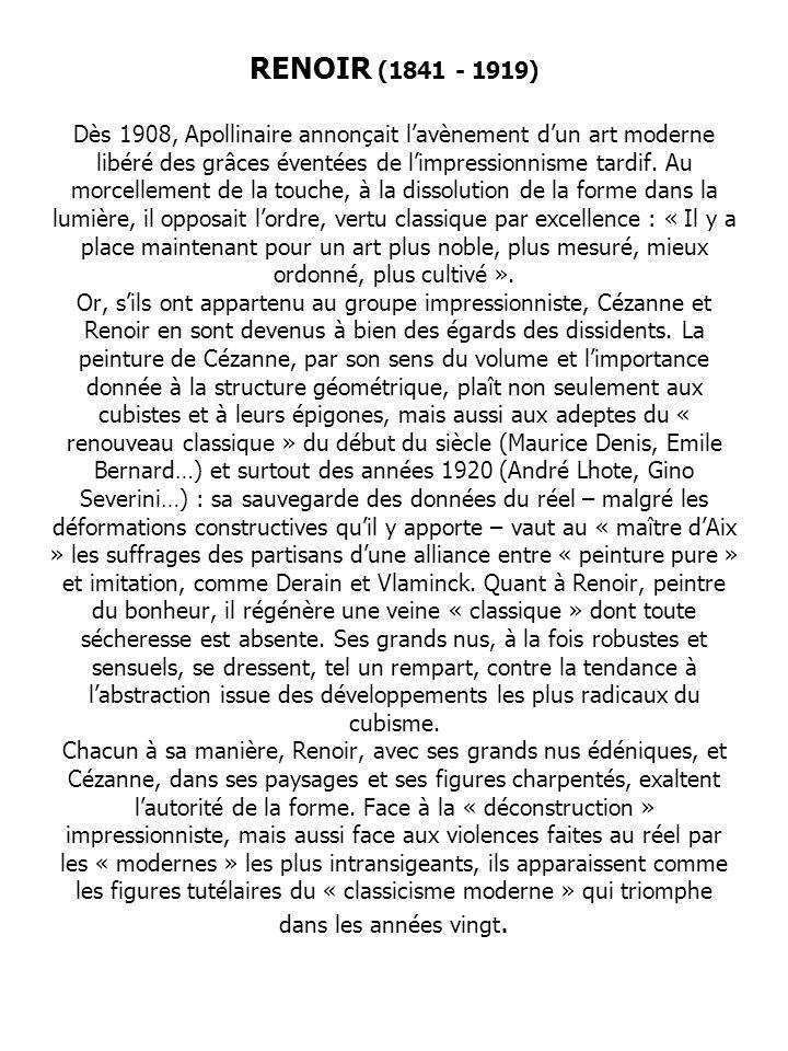 RENOIR (1841 - 1919) Dès 1908, Apollinaire annonçait l'avènement d'un art moderne libéré des grâces éventées de l'impressionnisme tardif.