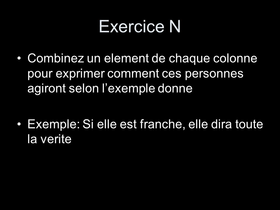 Exercice N Combinez un element de chaque colonne pour exprimer comment ces personnes agiront selon l'exemple donne.