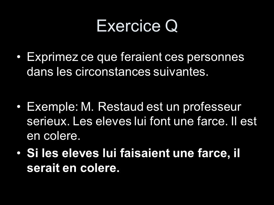 Exercice Q Exprimez ce que feraient ces personnes dans les circonstances suivantes.