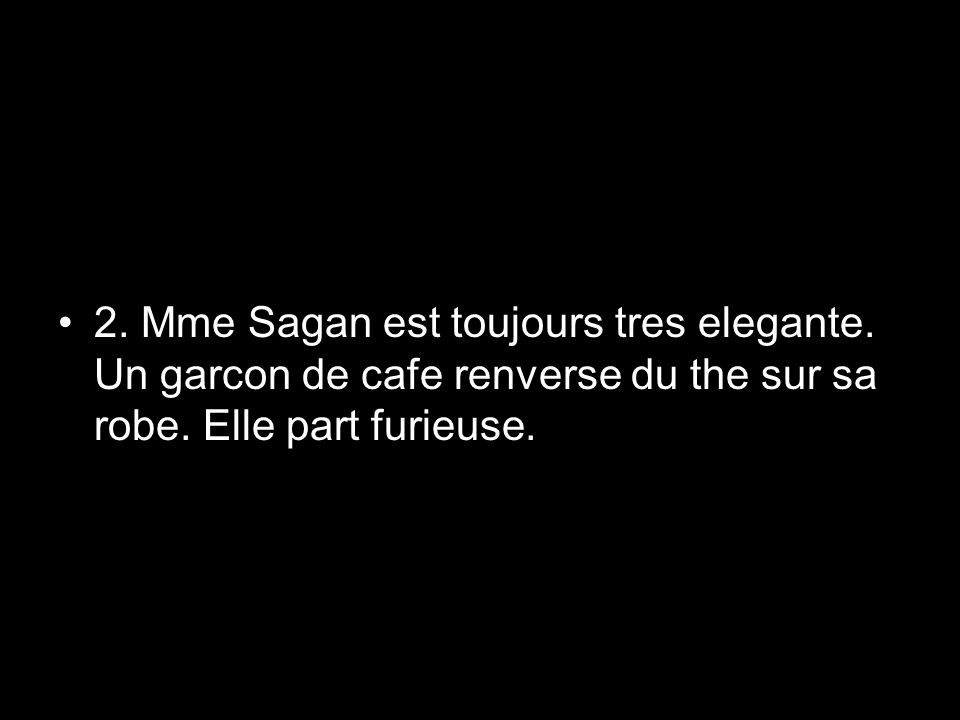 2. Mme Sagan est toujours tres elegante