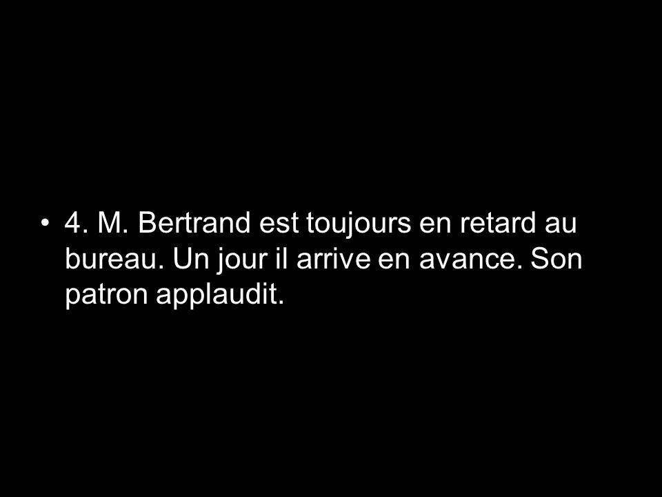 4. M. Bertrand est toujours en retard au bureau