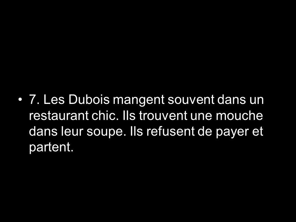 7. Les Dubois mangent souvent dans un restaurant chic
