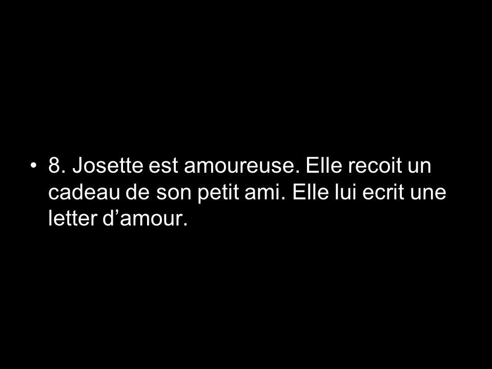 8. Josette est amoureuse. Elle recoit un cadeau de son petit ami