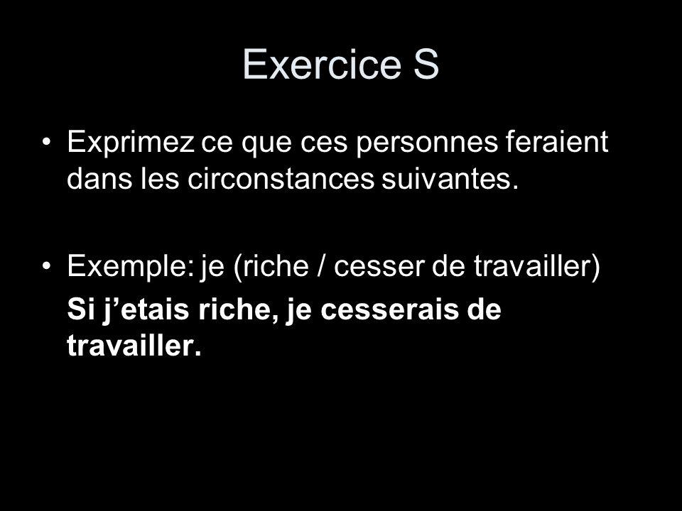 Exercice S Exprimez ce que ces personnes feraient dans les circonstances suivantes. Exemple: je (riche / cesser de travailler)