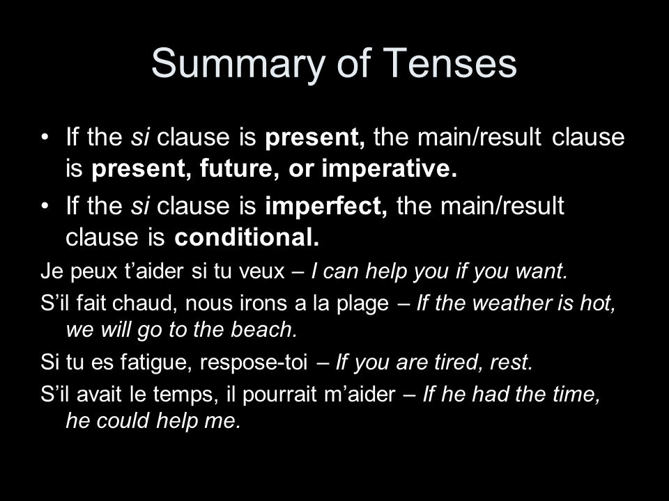 Summary of Tenses If the si clause is present, the main/result clause is present, future, or imperative.
