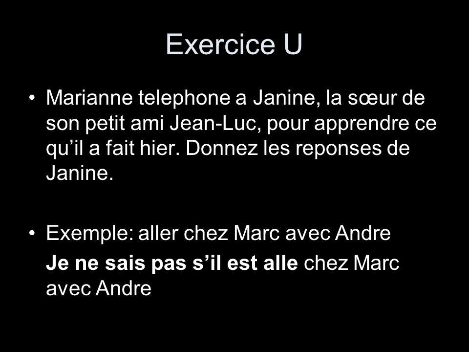 Exercice U Marianne telephone a Janine, la sœur de son petit ami Jean-Luc, pour apprendre ce qu'il a fait hier. Donnez les reponses de Janine.