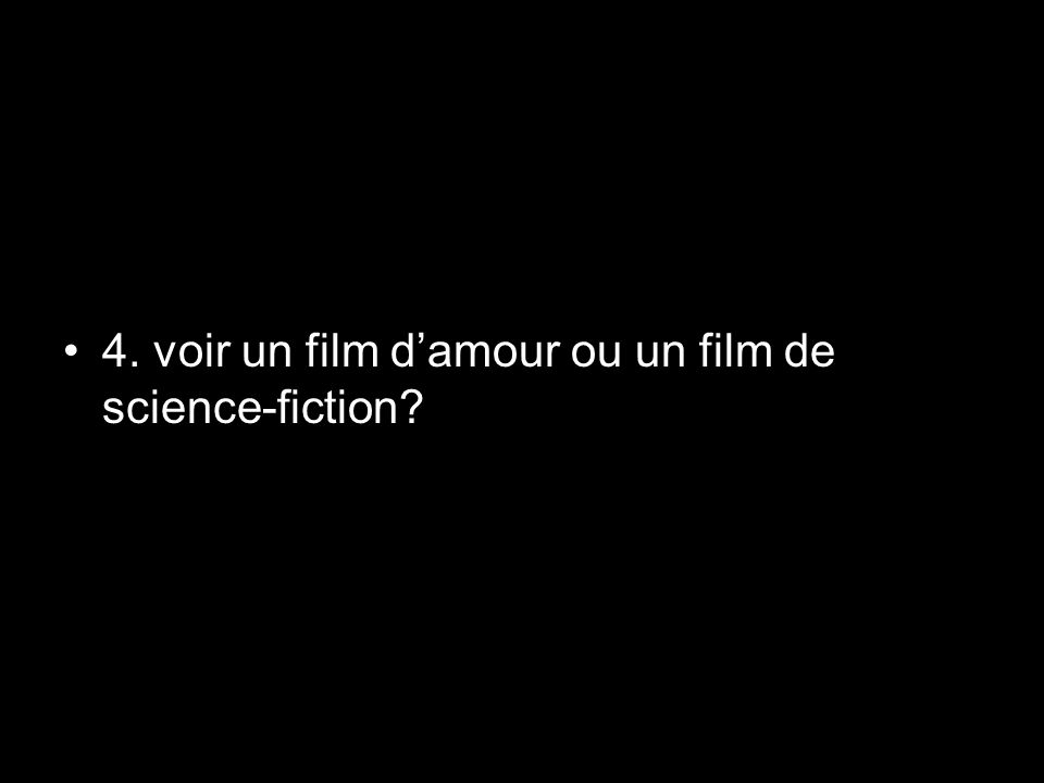 4. voir un film d'amour ou un film de science-fiction