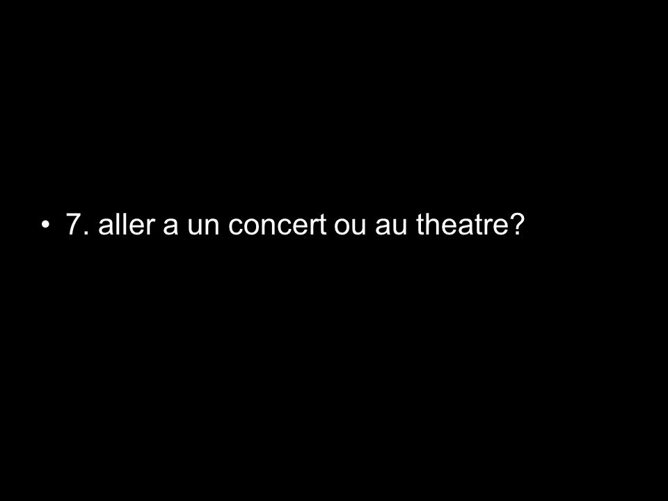 7. aller a un concert ou au theatre