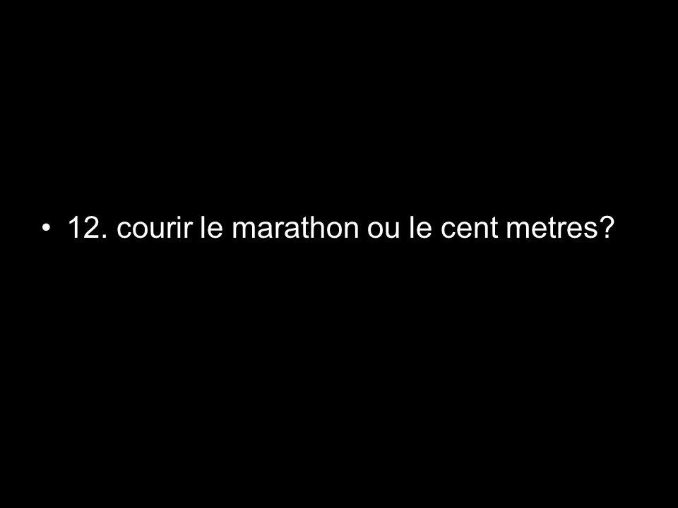 12. courir le marathon ou le cent metres