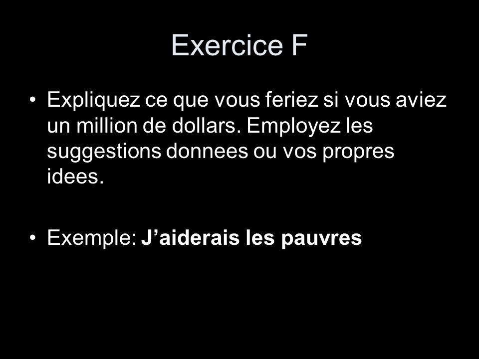 Exercice F Expliquez ce que vous feriez si vous aviez un million de dollars. Employez les suggestions donnees ou vos propres idees.