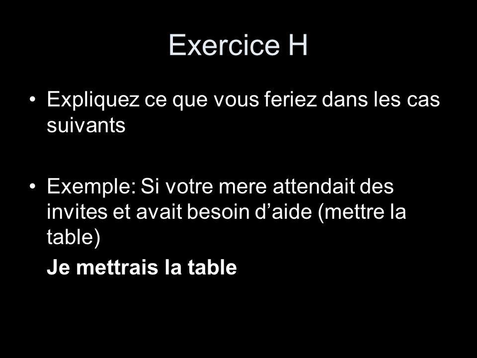 Exercice H Expliquez ce que vous feriez dans les cas suivants