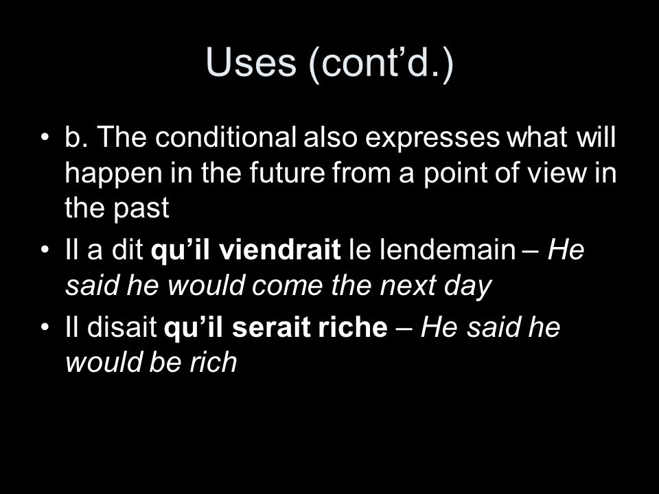 Uses (cont'd.) b. The conditional also expresses what will happen in the future from a point of view in the past.