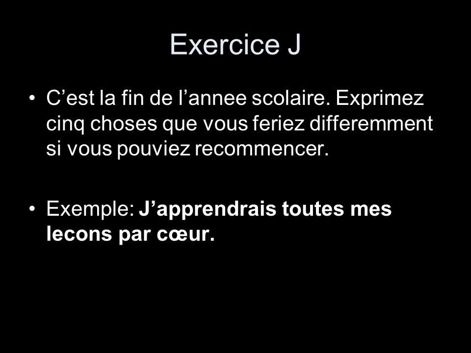 Exercice J C'est la fin de l'annee scolaire. Exprimez cinq choses que vous feriez differemment si vous pouviez recommencer.
