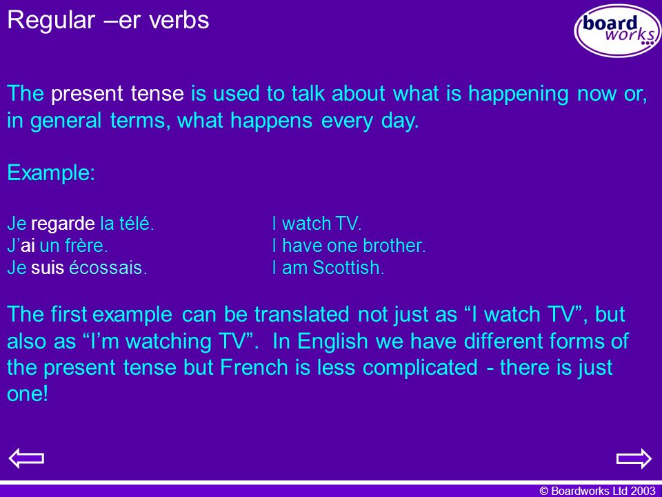 Regular –er verbs The present tense is used to talk about what is happening now or, in general terms, what happens every day.