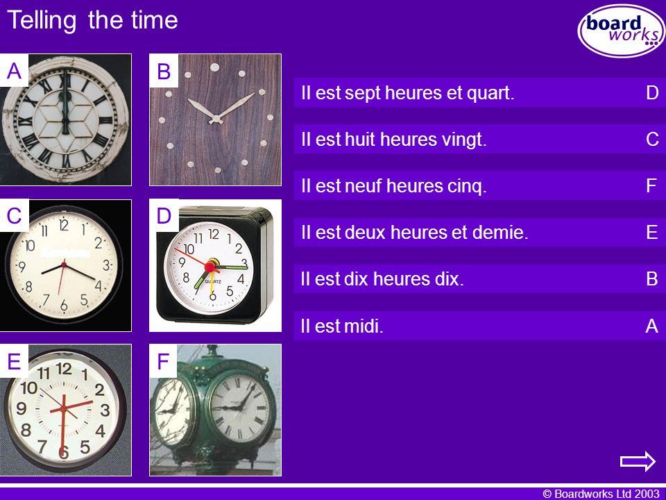Telling the time A B C D E F Il est sept heures et quart. D