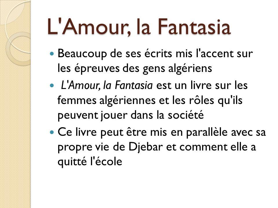 L Amour, la Fantasia Beaucoup de ses écrits mis l accent sur les épreuves des gens algériens.