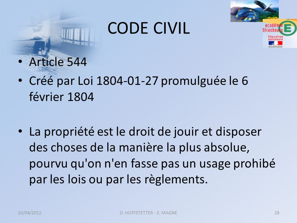 CODE CIVIL Article 544. Créé par Loi 1804-01-27 promulguée le 6 février 1804.