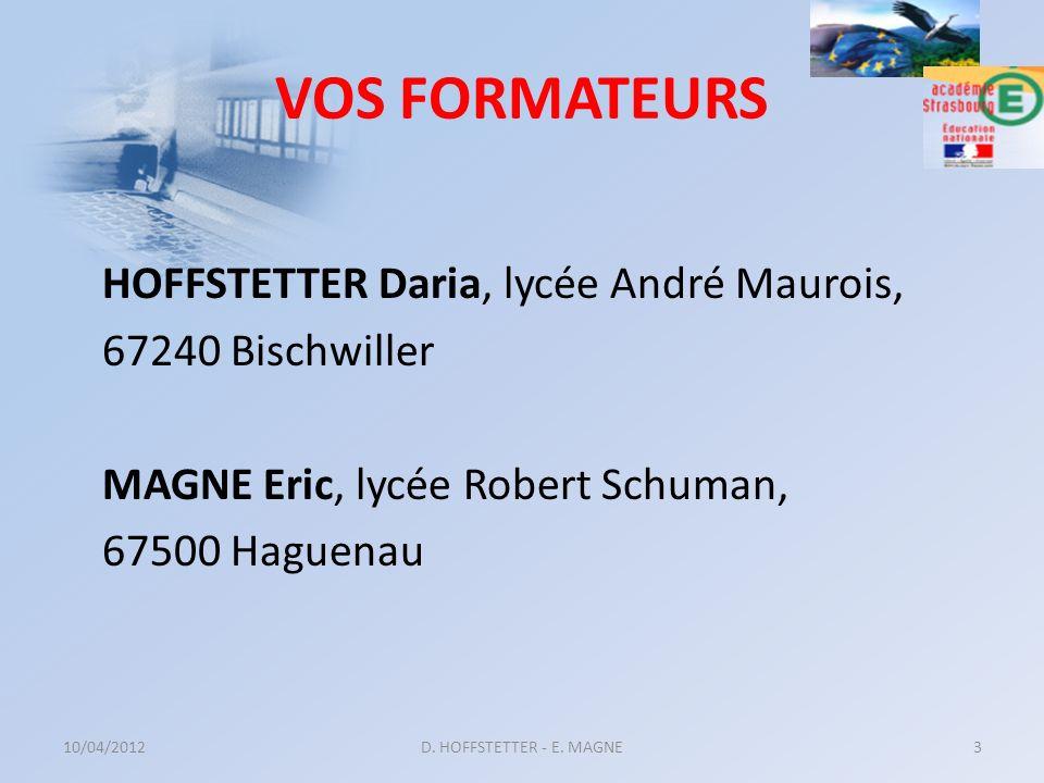 VOS FORMATEURS HOFFSTETTER Daria, lycée André Maurois, 67240 Bischwiller MAGNE Eric, lycée Robert Schuman, 67500 Haguenau