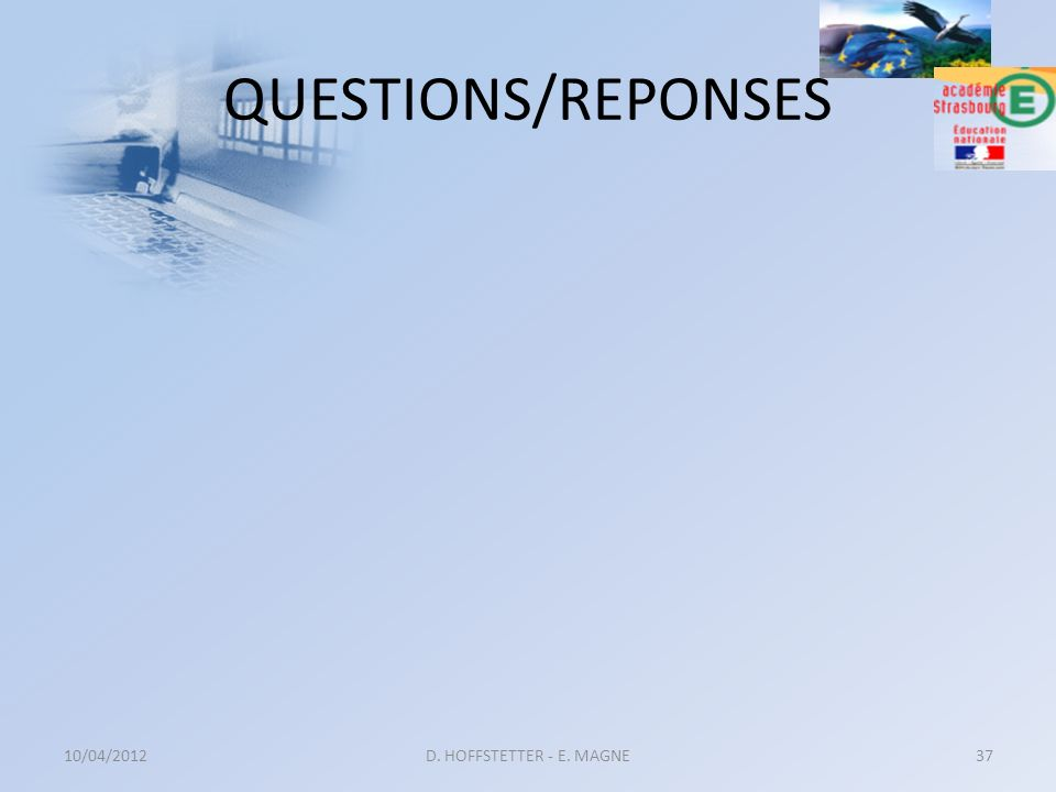 QUESTIONS/REPONSES 10/04/2012 D. HOFFSTETTER - E. MAGNE