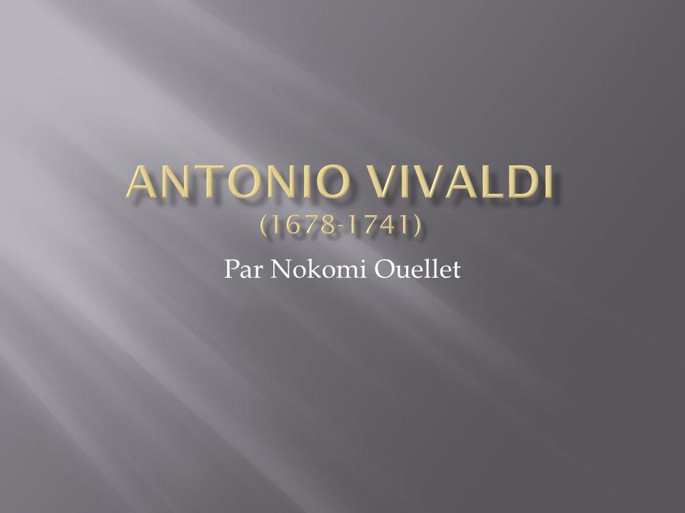 Antonio Vivaldi (1678-1741) Par Nokomi Ouellet